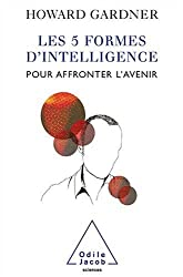Les cinq formes d'intelligence : Pour affronter l'avenir
