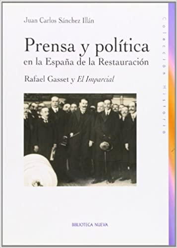 Prensa Y Política En La España De La Restauración HISTORIA BIBLIOTECA NUEVA: Amazon.es: Juan Carlos Sánchez Illán: Libros