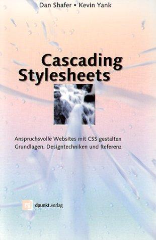 Cascading Stylesheets. Anspruchsvolle Websites mit CSS gestalten - Grundlagen, Designtechniken und Referenz