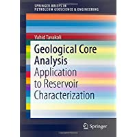 Geological Core Analysis: Application to Reservoir Characterization (SpringerBriefs in Petroleum Geoscience & Engineering)