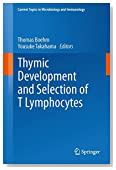 Thymic Development and Selection of T Lymphocytes (Current Topics in Microbiology and Immunology)