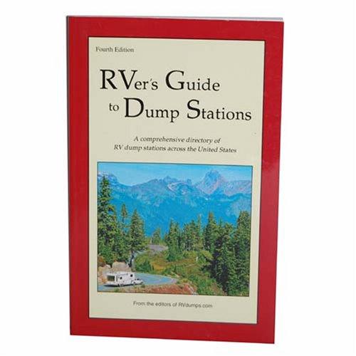 (RVer's Guide to Dump Stations (A Comprehensive Directory of RV Dump Stations Across the United States))