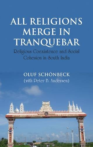 All Religions Merge in Tranquebar: Religious Coexistence and Social Cohesion in South India (Nias Studies in Contemporary Asian History)
