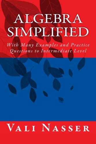 Algebra Simplified: With Many Examples and Practice Questions to Intermediate Level