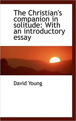 Example Thesis Statements For Essays The Christians Companion In Solitude With An Introductory Essay David  Young  Amazoncom Books Proposal Argument Essay Examples also Essays About English Language The Christians Companion In Solitude With An Introductory Essay  Article Writers