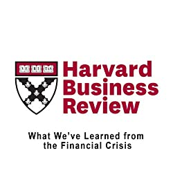 What We've Learned from the Financial Crisis (Harvard Business Review)
