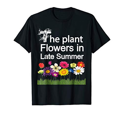 Gardening: The Plant Flowers in Late Summer T-shirt