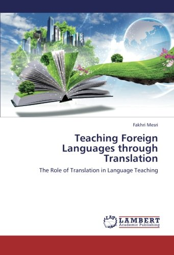 Teaching Foreign Languages through Translation: The Role of Translation in Language Teaching