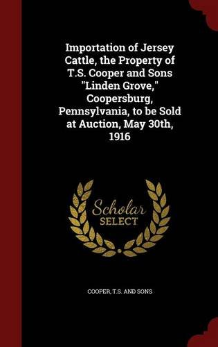 """Importation of Jersey Cattle, the Property of T.S. Cooper and Sons """"Linden Grove,"""" Coopersburg, Pennsylvania, to be Sold at Auction, May 30th, 1916 PDF"""