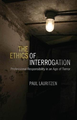 Image of The Ethics of Interrogation: Professional Responsibility in an Age of Terror