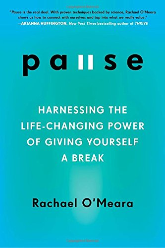 Pause: Harnessing the Life-Changing Power of Giving Yourself a Break