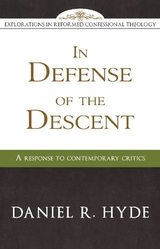 In Defense of the Descent (Explorations in Reformed Confessional Theology) by Daniel R Hyde (2010-01-01)