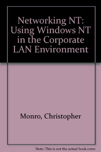 Networking Windows Nt: Using Windows in the Corporate Lan Environment