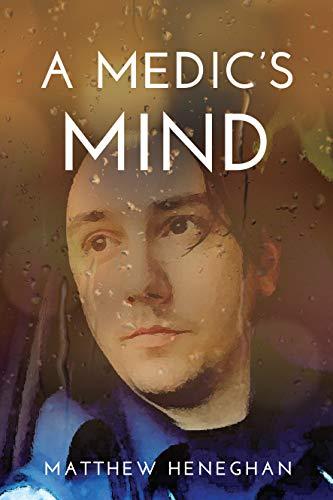 A Medic's Mind by Matthew Heneghan