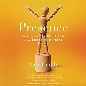 Presence: Bringing Your Boldest Self to Your Biggest Challenges Audiobook by Amy Cuddy Narrated by Amy Cuddy
