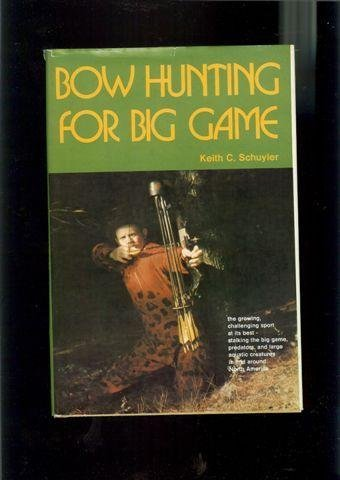 Bow Hunting for Big Game, Keith C. Schuyler