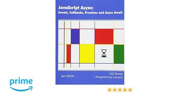 JavaScript Async: Events, Callbacks, Promises and Async Await: Ian