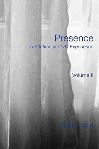 Presence: The Intimacy of All Experience - Volume 2 by Spira, Rupert (2011) Paperback
