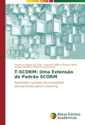 T-SCORM: Uma Extenso do Padro SCORM: Apoiando o projeto de contedos educacionais para t-Learning (Portuguese Edition)