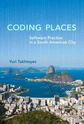 Download [(Coding Places: Software Practice in a South American City )] [Author: Yuri Takhteyev] [Oct-2012] PDF
