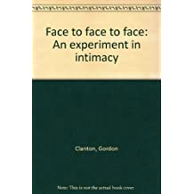 Face to Face to Face: An Experiment in Intimacy