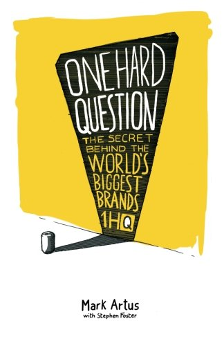 Read Online One Hard Question: The secret behind the world's biggest brands pdf epub