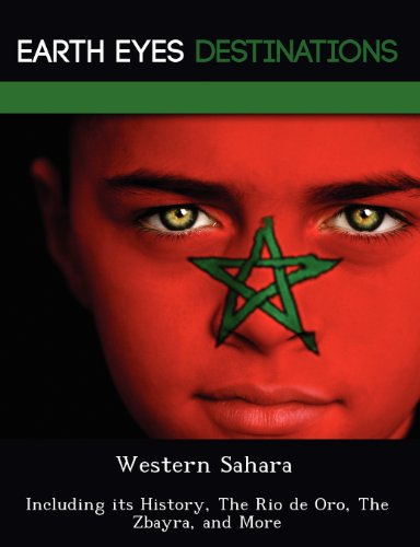 Western Sahara: Including its History, The Rio de Oro, The Zbayra, and More