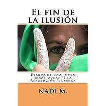 El fin de la ilusión: Diario de una joven rebelde iraní durante la Revolución Islámica (Spanish Edition)