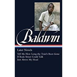 James Baldwin: Later Novels: Tell Me How Long the Train's Been Gone / If Beale Street Could Talk / Just Above My Head: (Library of America #272)