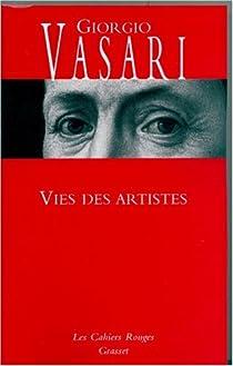 Vies des artistes : (Vies des plus excellents peintres, sculpteurs et architectes) par Vasari