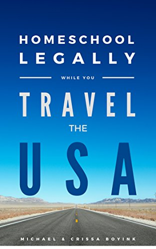 Homeschool Legally While You Travel in the USA: A compilation of responses from all 50 states.