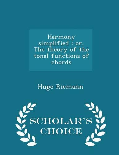 Harmony simplified: or, The theory of the tonal functions of chords  - Scholar's Choice Edition