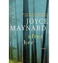 [(After Her)] [Author: Joyce Maynard] published on (September, 2013) par Joyce Maynard