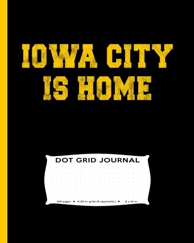Black City Grid - Iowa City Is Home Dot Grid Journal: Large Iowa City IA is Home College Town Game Day, Dot Grid Journal flexible precise journaling or easy drawing, ... unique athletic university nostalgia