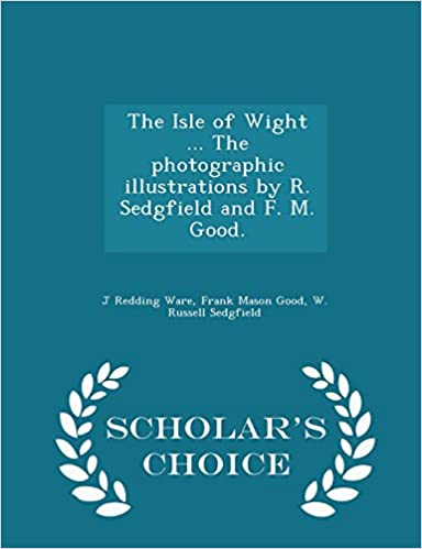Book The Isle of Wight ... The photographic illustrations by R. Sedgfield and F. M. Good. - Scholar's Choice Edition