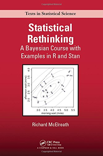 Statistical Rethinking: A Bayesian Course with Examples in R and Stan (Chapman & Hall/CRC Texts in Statistical Science) (A First Course In Statistical Programming With R)