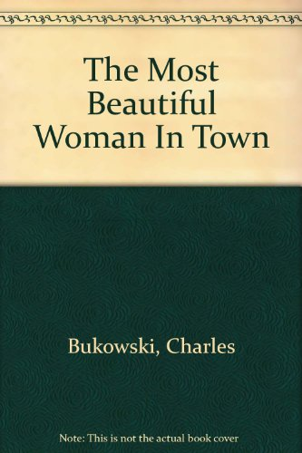 the most beautiful woman in town bukowski charles