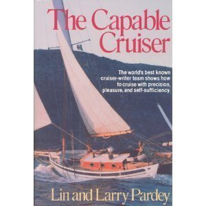 The Capable Cruiser: The world's best known cruiser-writer team shows how to cruise with precision, pleasure, and self-sufficiency