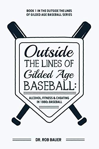 READ Outside the Lines of Gilded Age Baseball: Alcohol, Fitness, and Cheating in 1880s Baseball<br />W.O.R.D