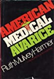 American Medical Avarice, Ruth Mulvey Harmer, 0200040251