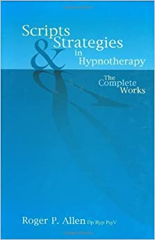 Book Scripts and Strategies in Hypnotherapy The Complete Works by Roger P. Allen [Crown House Publishing,2004] (Hardcover)