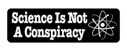 Science is Not a Conspiracy Bumper Sticker Vinyl Decal 10-inch-by-3-inch