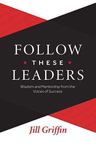 - Follow These Leaders: Wisdom and Mentorship from the Voices of Success