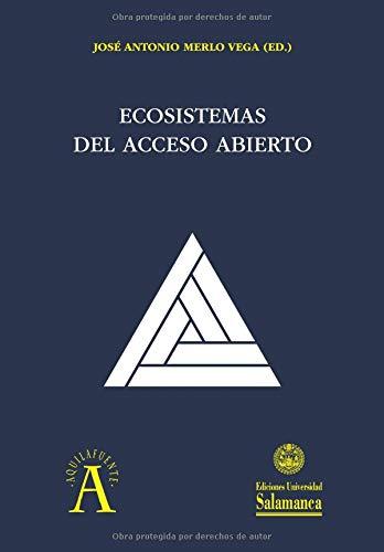 Ecosistemas del Acceso Abierto (Aquilafuente) Tapa blanda – 1 oct 2018 José Antonio MERLO VEGA 8490129908