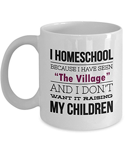Homeschool Mom Mug : I Homeschool Because I Have Seen The Village - White 11oz Ceramic Homeschooling Coffee Or Tea Mug ; Homeschool Mom Gift