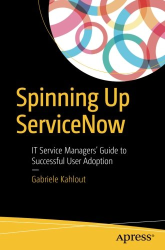 Spinning Up Servicenow  It Service Managers Guide To Successful User Adoption