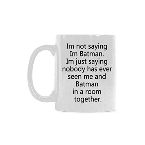 Custom Print Gift Im not saying Im Batman. Ceramic Mug Coffee Cup Halloween Holiday Gift 11 oz -