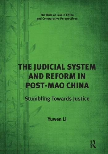 The Judicial System and Reform in Post-Mao China: Stumbling Towards Justice (Rule of Law in China and Comparative Perspectives) (System Judicial)