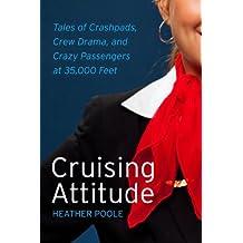 Cruising Attitude: Tales of Crashpads, Crew Drama, and Crazy Passengers at 35,000 Feet