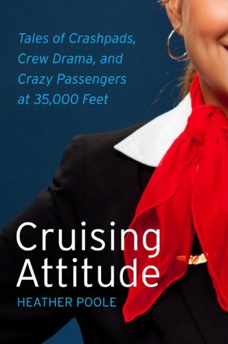 Cruising Attitude: Tales of Crashpads, Crew Drama, and Crazy Passengers at 35,000 Feet cover